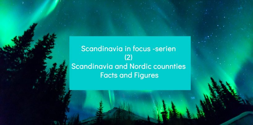 Scandinavia in focus – serien (2) Scandinavia and Nordic countries: Facts and Figures